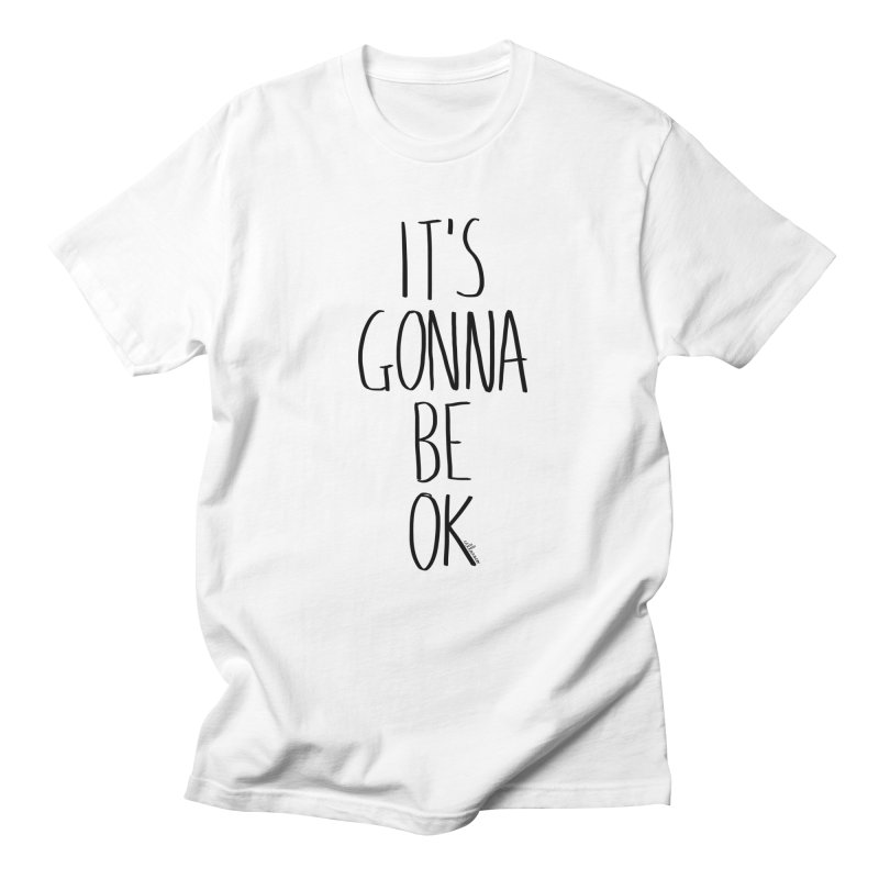 IT'S GONNA BE OK Men's T-Shirt by villaraco's Artist Shop