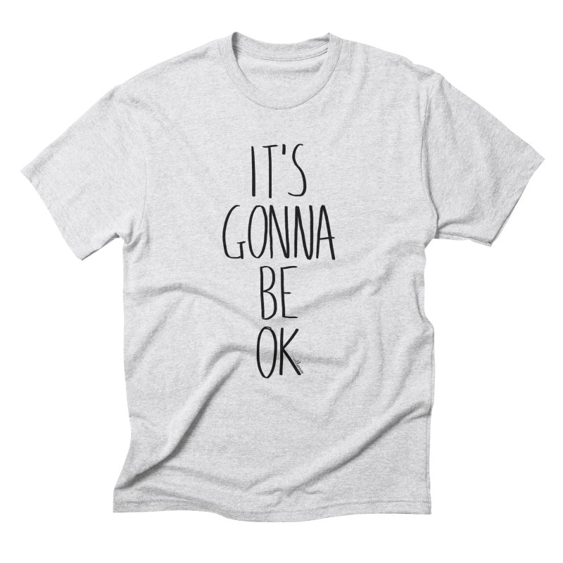 IT'S GONNA BE OK Men's Triblend T-Shirt by villaraco's Artist Shop