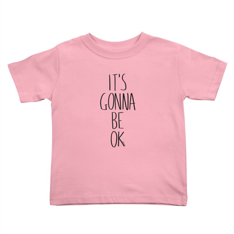IT'S GONNA BE OK Kids Toddler T-Shirt by villaraco's Artist Shop