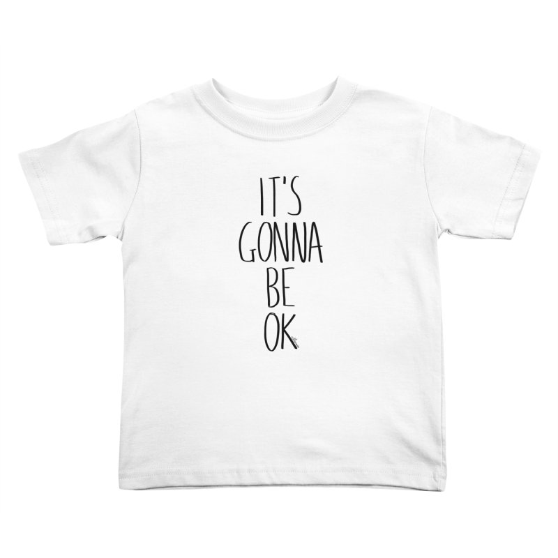 IT'S GONNA BE OK Kids Toddler T-Shirt by villaraco's Artist Shop