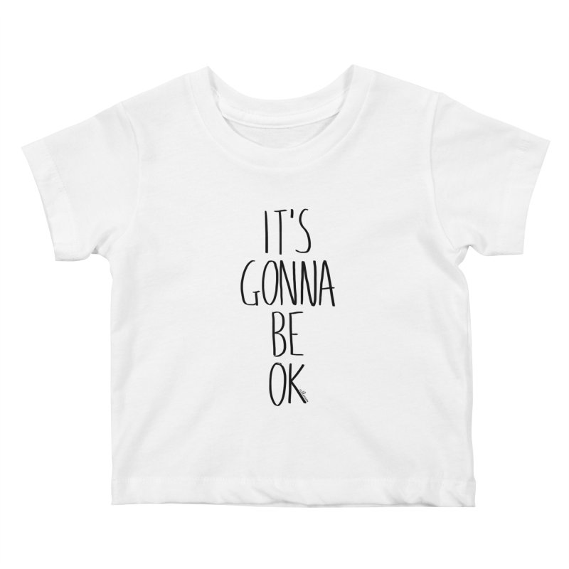 IT'S GONNA BE OK Kids Baby T-Shirt by villaraco's Artist Shop