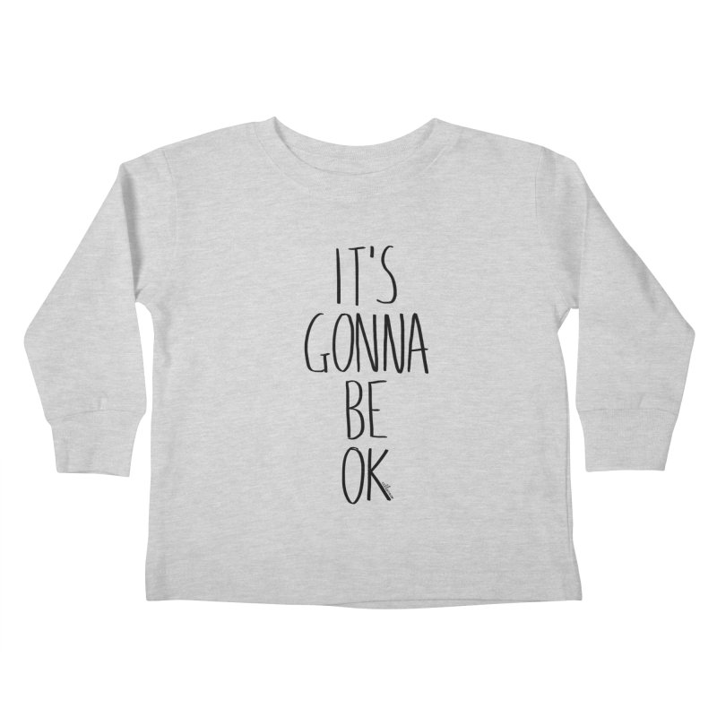 IT'S GONNA BE OK Kids Toddler Longsleeve T-Shirt by villaraco's Artist Shop