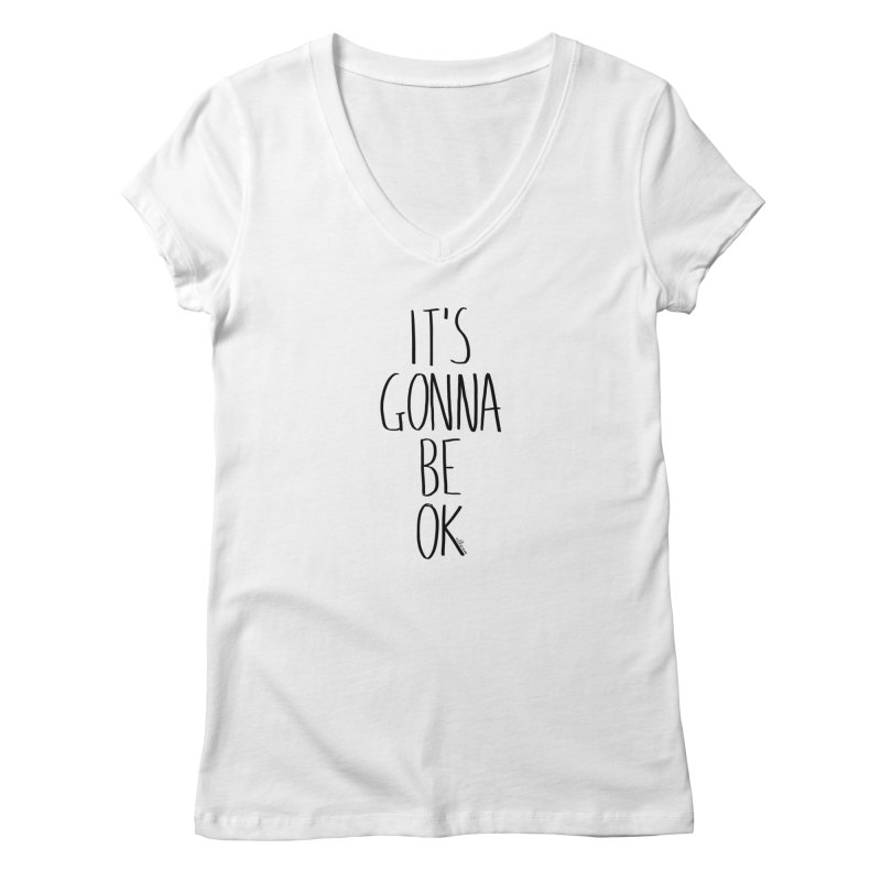 IT'S GONNA BE OK Women's V-Neck by villaraco's Artist Shop