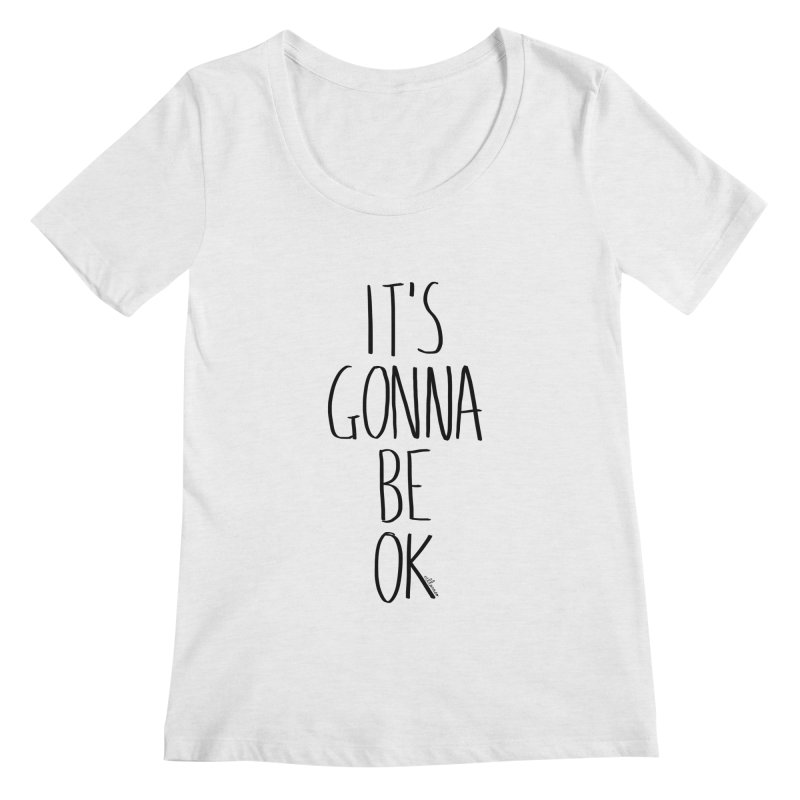 IT'S GONNA BE OK Women's Scoopneck by villaraco's Artist Shop