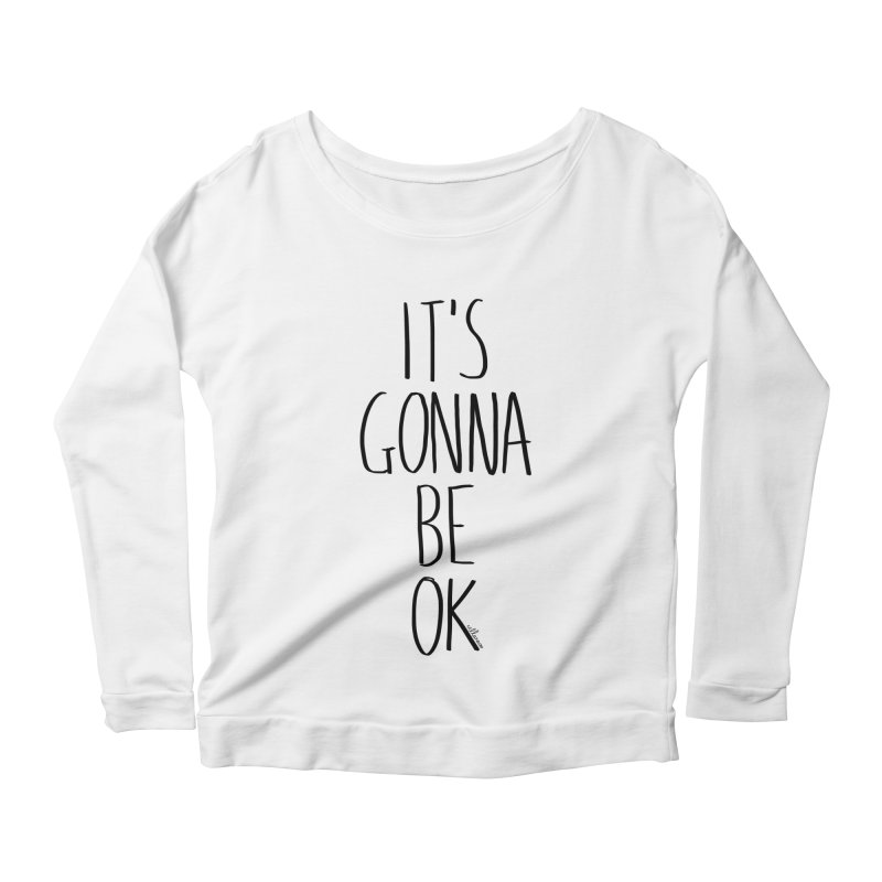 IT'S GONNA BE OK Women's Longsleeve Scoopneck  by villaraco's Artist Shop