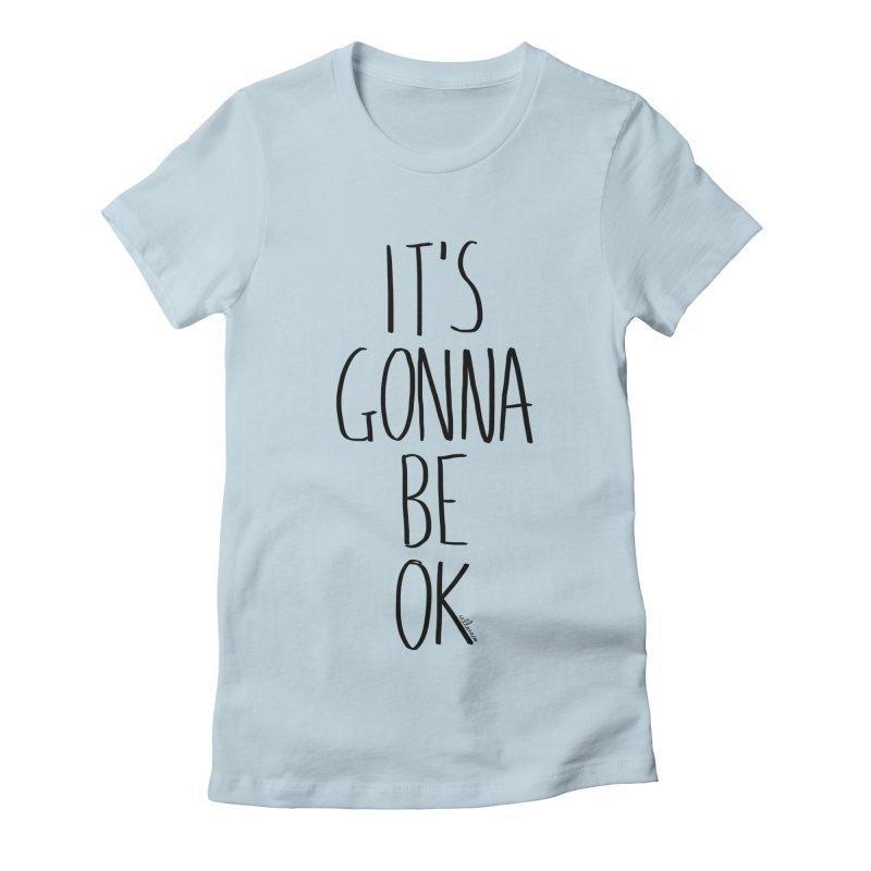IT'S GONNA BE OK Women's  by villaraco's Artist Shop