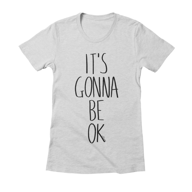 IT'S GONNA BE OK Women's Fitted T-Shirt by villaraco's Artist Shop