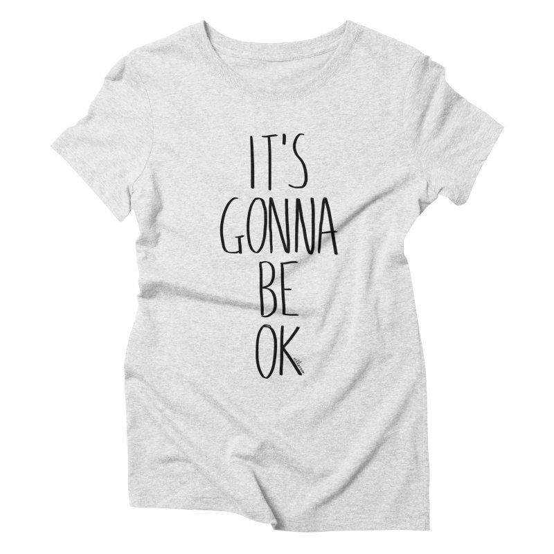 IT'S GONNA BE OK Women's Triblend T-Shirt by villaraco's Artist Shop