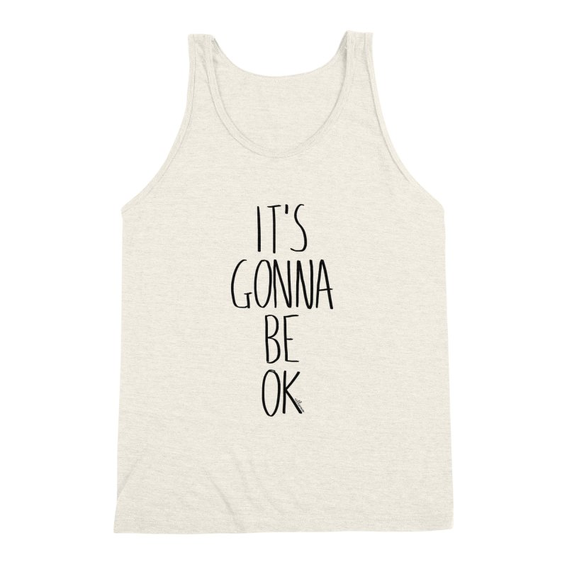 IT'S GONNA BE OK Men's Triblend Tank by villaraco's Artist Shop