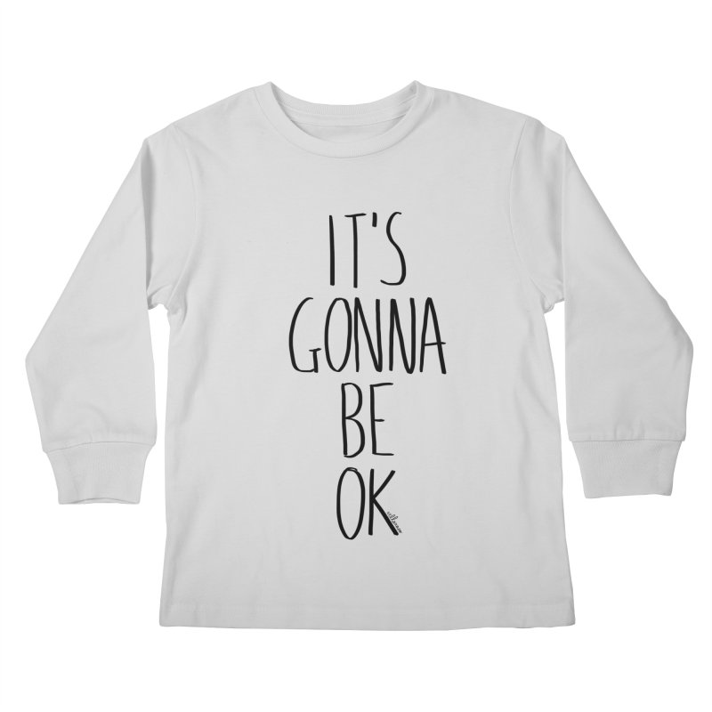 IT'S GONNA BE OK Kids Longsleeve T-Shirt by villaraco's Artist Shop