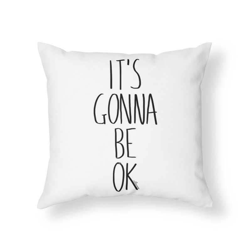 IT'S GONNA BE OK Home Throw Pillow by villaraco's Artist Shop