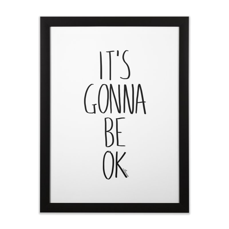 IT'S GONNA BE OK Home Framed Fine Art Print by villaraco's Artist Shop