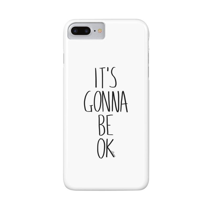IT'S GONNA BE OK Accessories Phone Case by villaraco's Artist Shop
