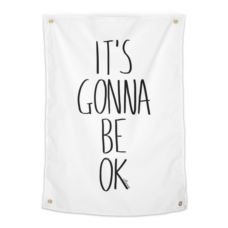 IT'S GONNA BE OK Home Tapestry by villaraco's Artist Shop