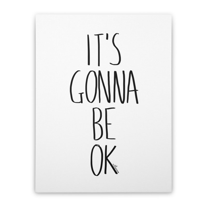IT'S GONNA BE OK Home Stretched Canvas by villaraco's Artist Shop