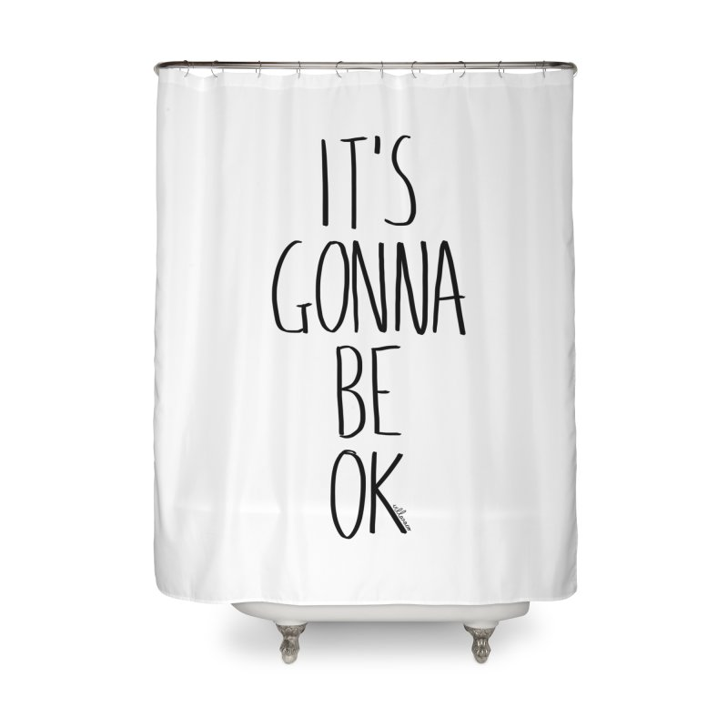 IT'S GONNA BE OK Home Shower Curtain by villaraco's Artist Shop