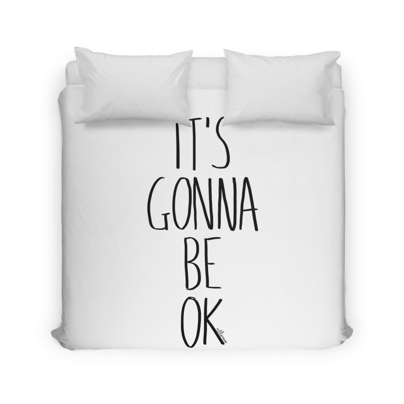 IT'S GONNA BE OK Home Duvet by villaraco's Artist Shop