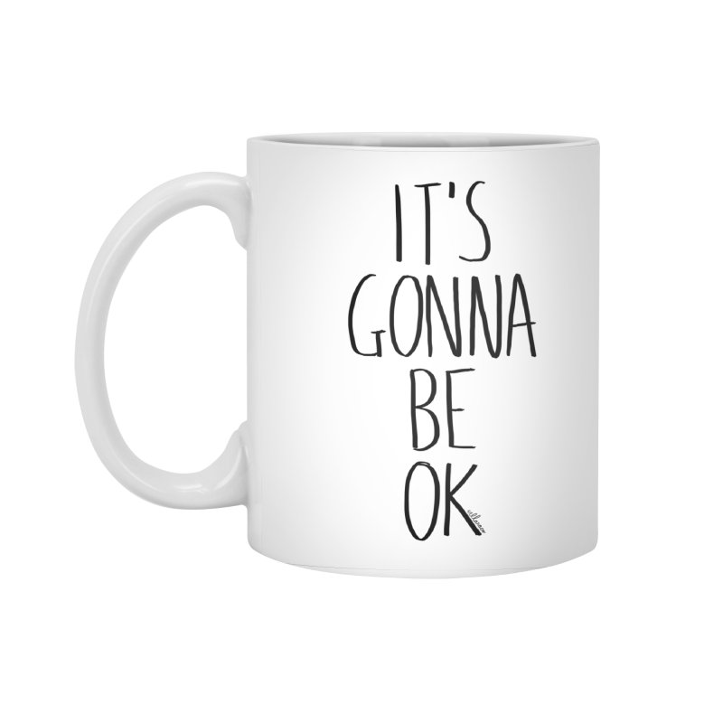 IT'S GONNA BE OK Accessories Standard Mug by villaraco's Artist Shop