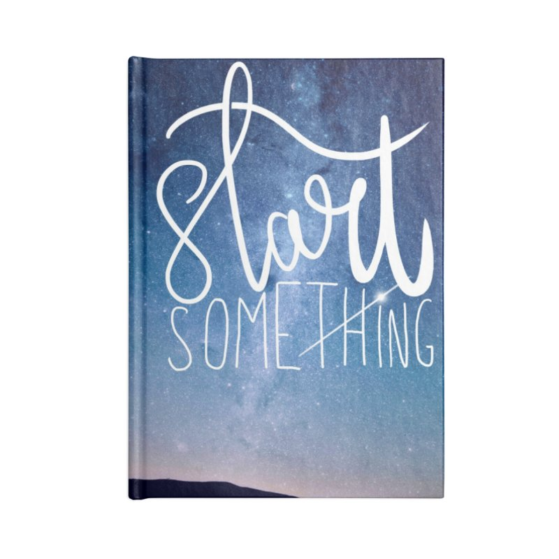 Start Something Accessories Blank Journal Notebook by villaraco's Artist Shop