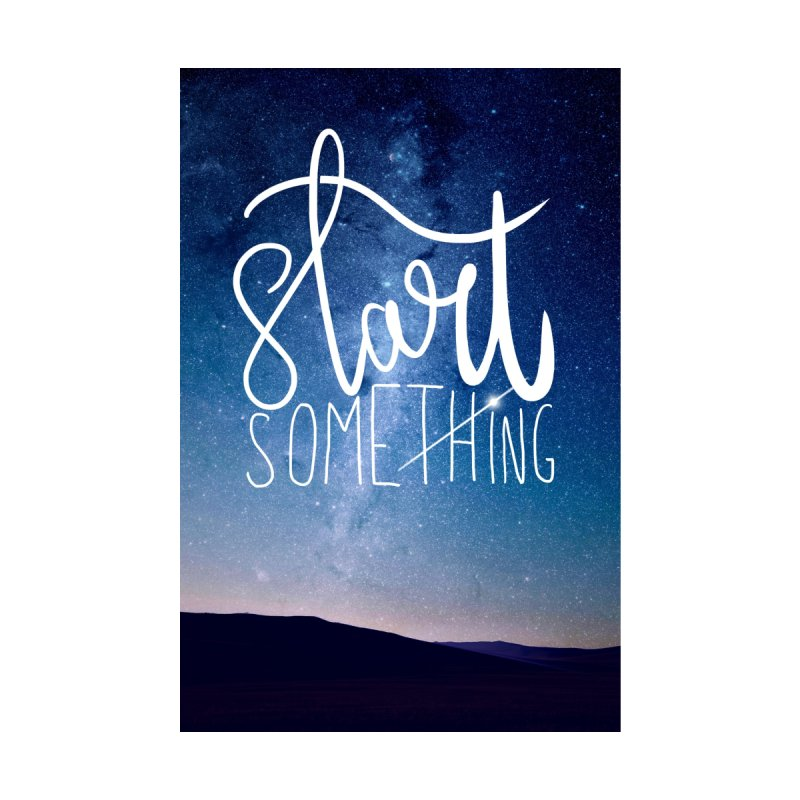 Start Something Home Tapestry by villaraco's Artist Shop