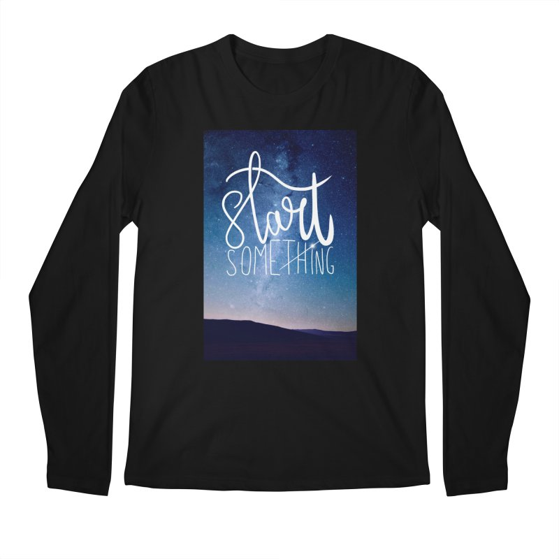 Start Something Men's Longsleeve T-Shirt by villaraco's Artist Shop