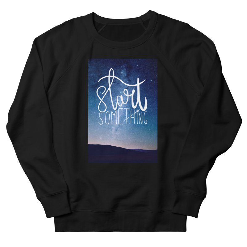 Start Something Men's Sweatshirt by villaraco's Artist Shop
