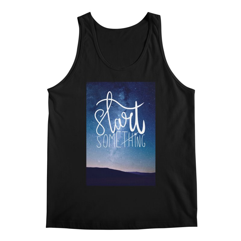 Start Something Men's Tank by villaraco's Artist Shop