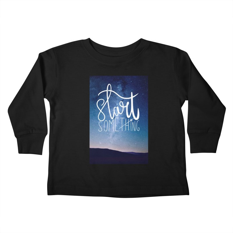 Start Something Kids Toddler Longsleeve T-Shirt by villaraco's Artist Shop