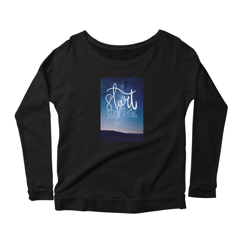 Start Something Women's Longsleeve T-Shirt by villaraco's Artist Shop