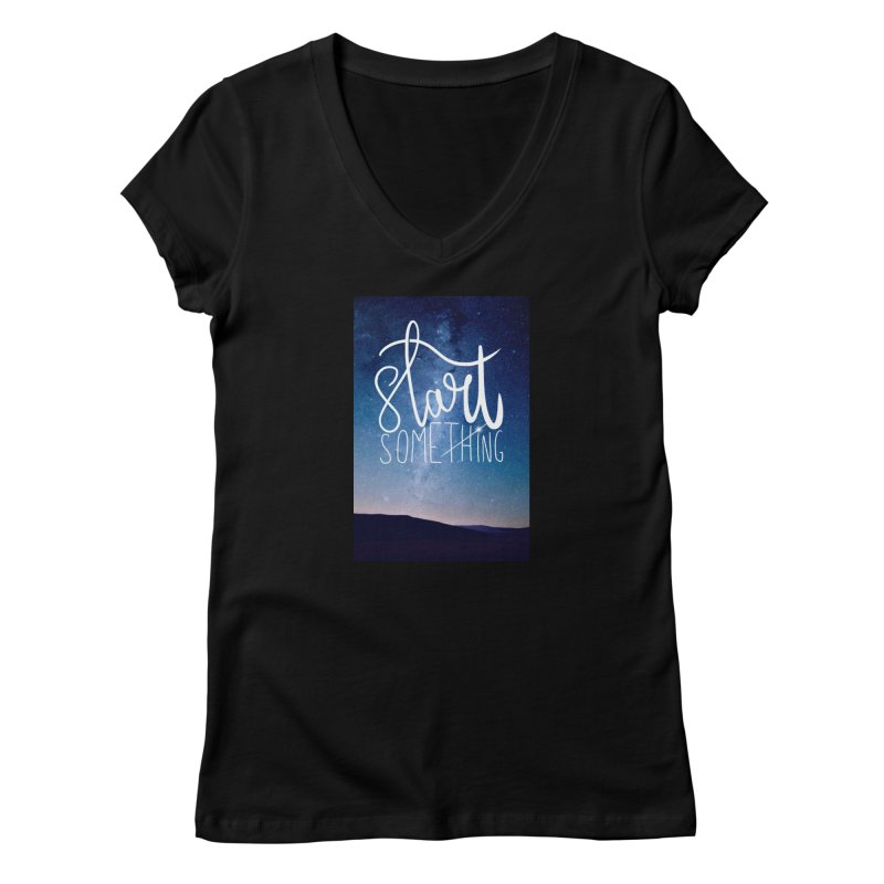Start Something Women's V-Neck by villaraco's Artist Shop