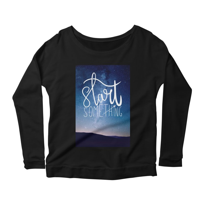 Start Something Women's Scoop Neck Longsleeve T-Shirt by villaraco's Artist Shop