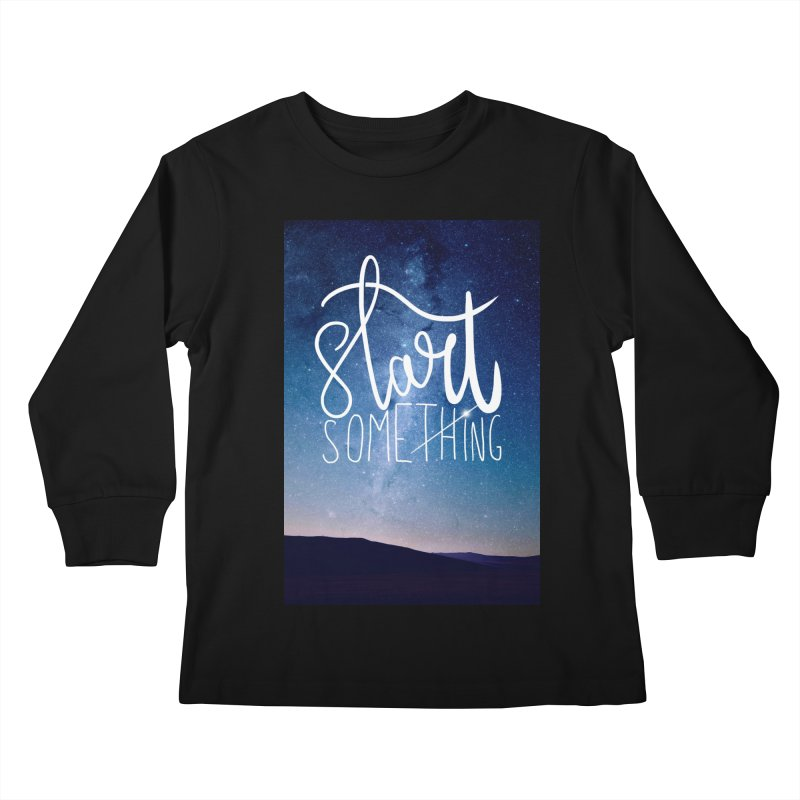 Start Something Kids Longsleeve T-Shirt by villaraco's Artist Shop