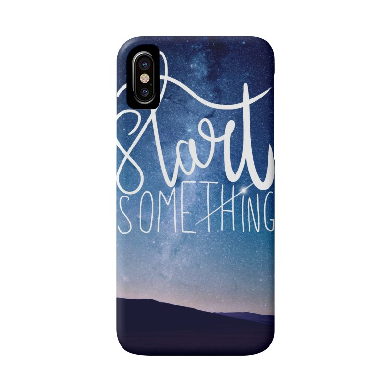 Start Something Accessories Phone Case by villaraco's Artist Shop