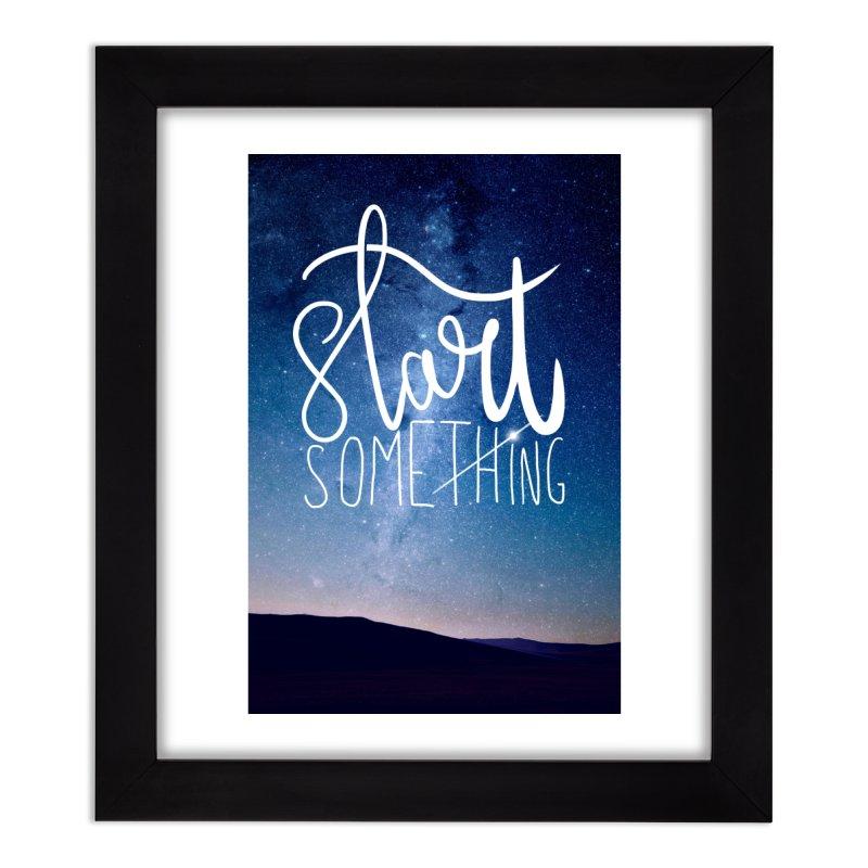 Start Something Home Framed Fine Art Print by villaraco's Artist Shop