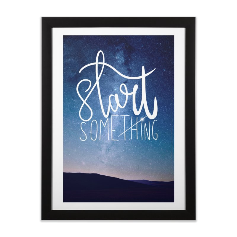 Start Something Home Framed Fine Art Print by villaraco's Artist Shop