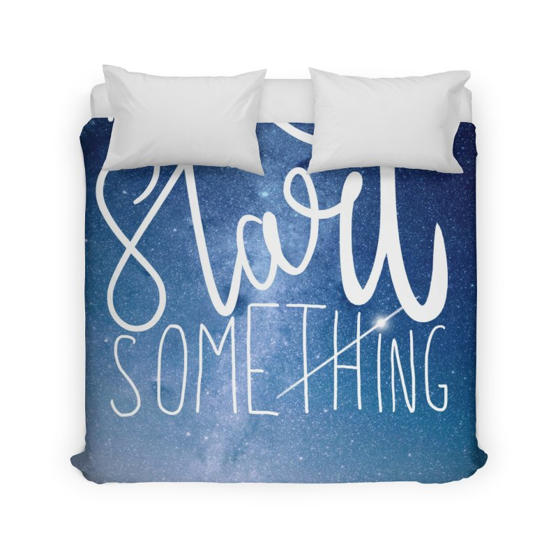 Start Something Home Duvet by villaraco's Artist Shop
