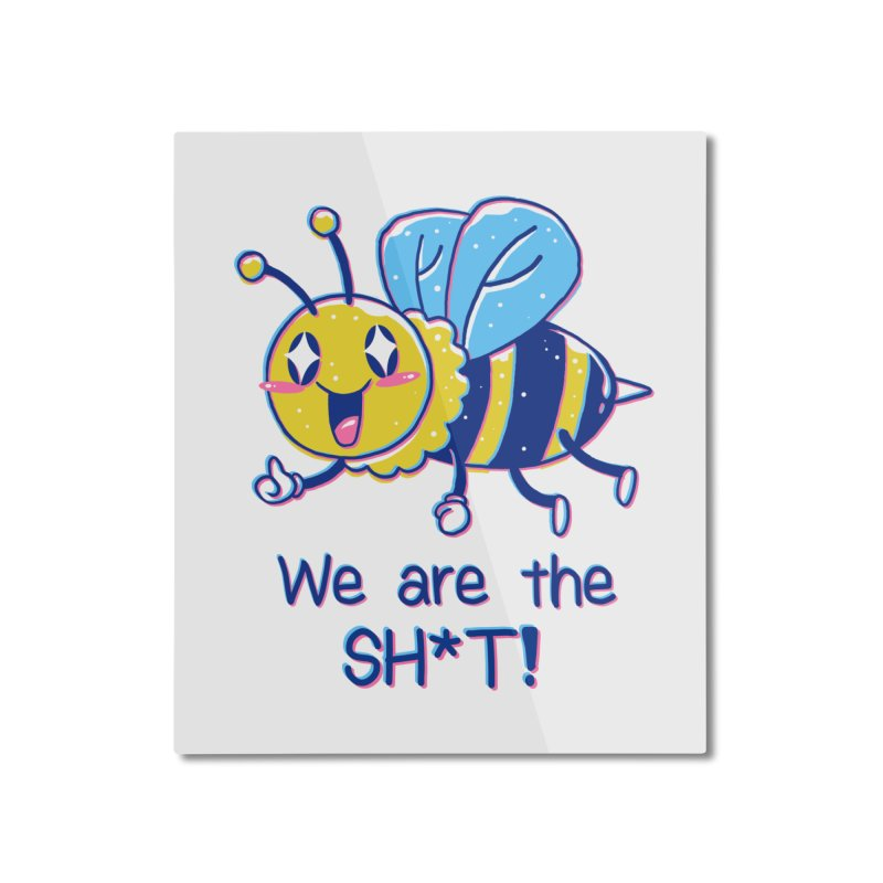 Bees are the Sh*t! Home Mounted Aluminum Print by Vincent Trinidad Art