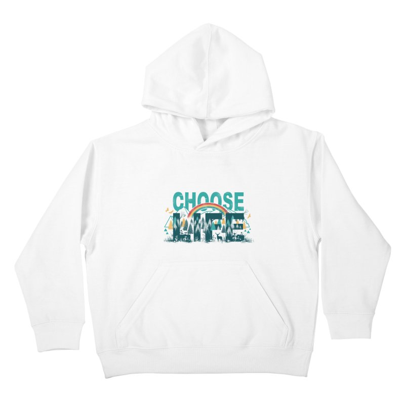 Choose to Live the Life Kids Pullover Hoody by vincenttrinidad's Artist Shop