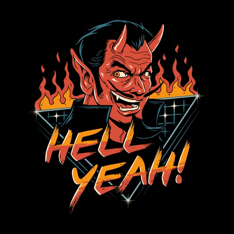 Hell Yeah! by vincenttrinidad's Artist Shop