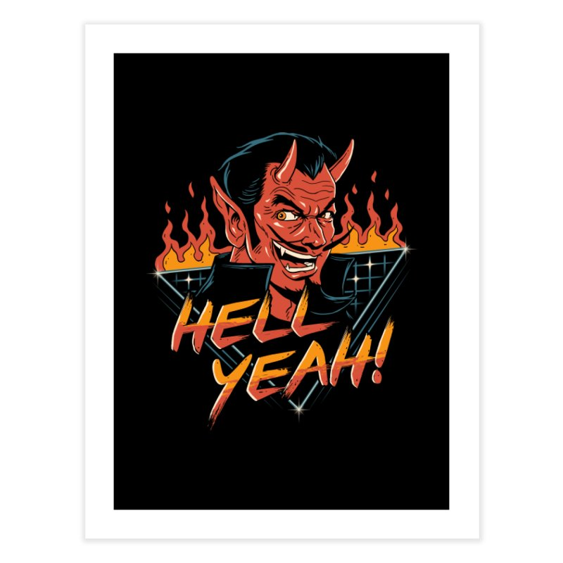 Hell Yeah! Home Fine Art Print by vincenttrinidad's Artist Shop