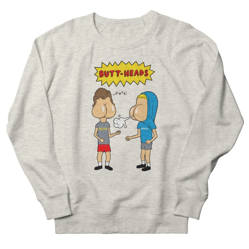 Buttheads Women's French Terry Sweatshirt by vincenttrinidad's Artist Shop