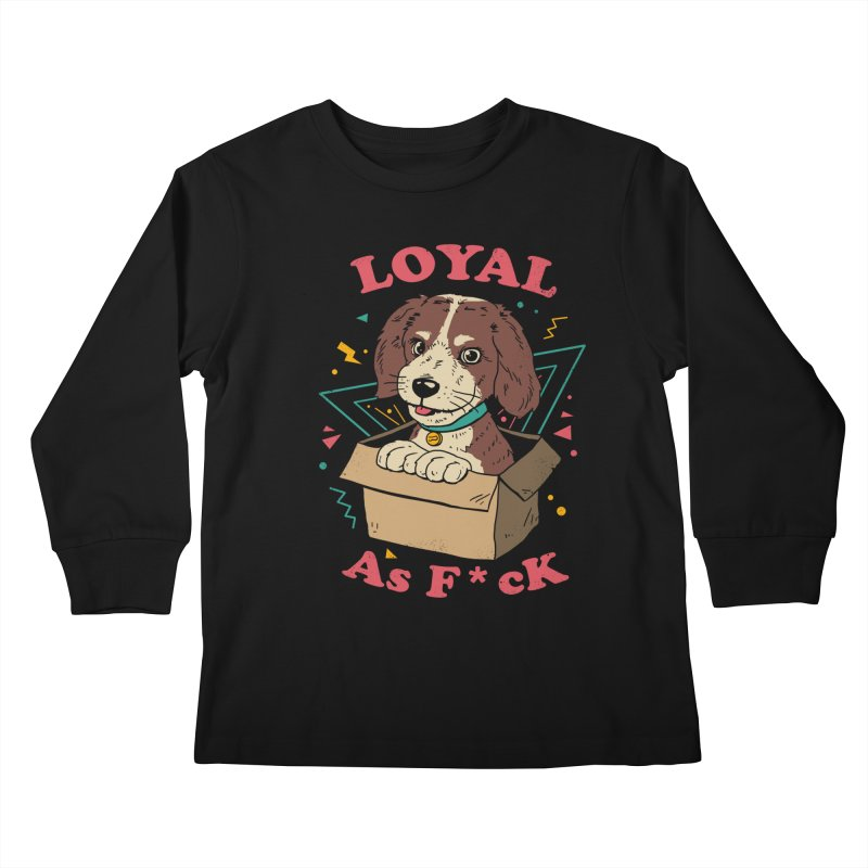 Loyal AF Kids Longsleeve T-Shirt by vincenttrinidad's Artist Shop