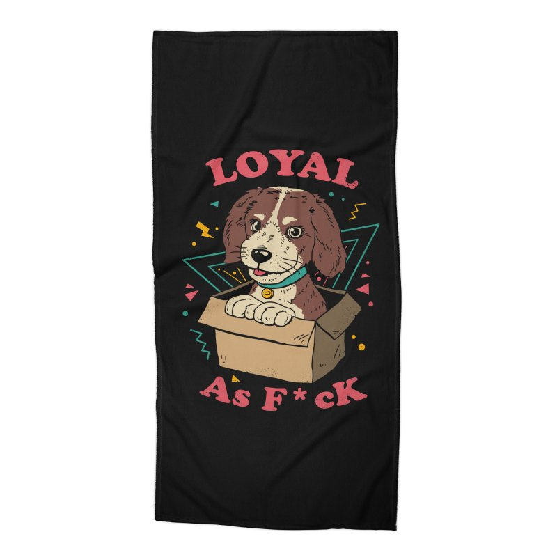 Loyal AF Accessories Beach Towel by vincenttrinidad's Artist Shop