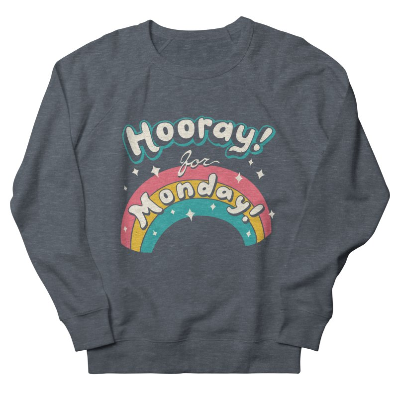 Sarcastic Mondays Women's French Terry Sweatshirt by Vincent Trinidad