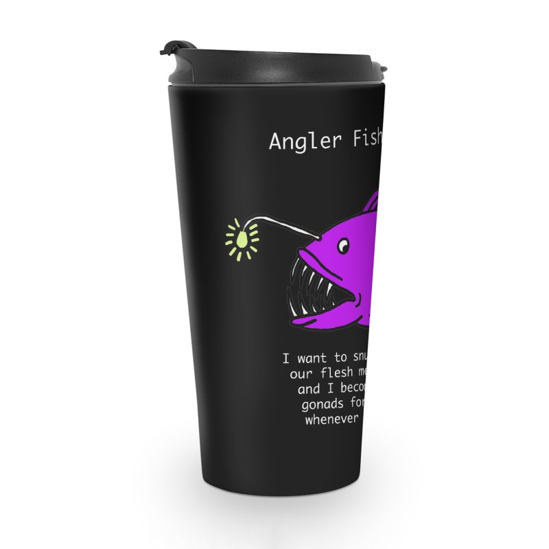 Angler Fish Fantasy Accessories Travel Mug by Vino & Vulvas Artist Shop
