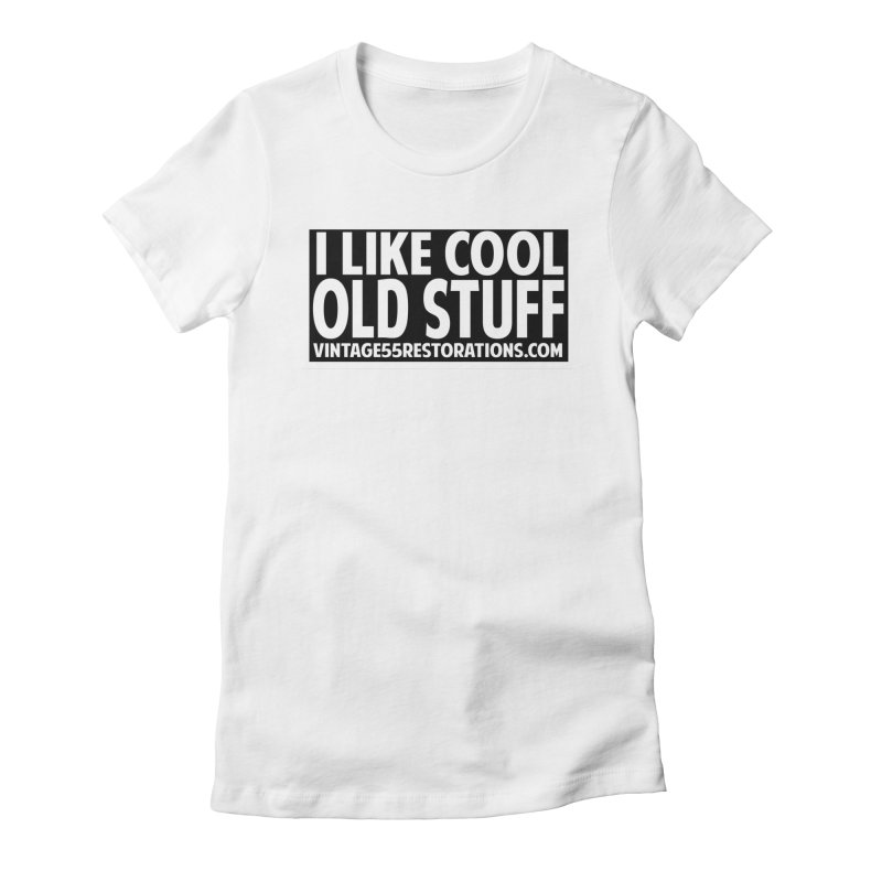 I Like Cool Old Stuff Women's T-Shirt by Vintage 55 Restorations