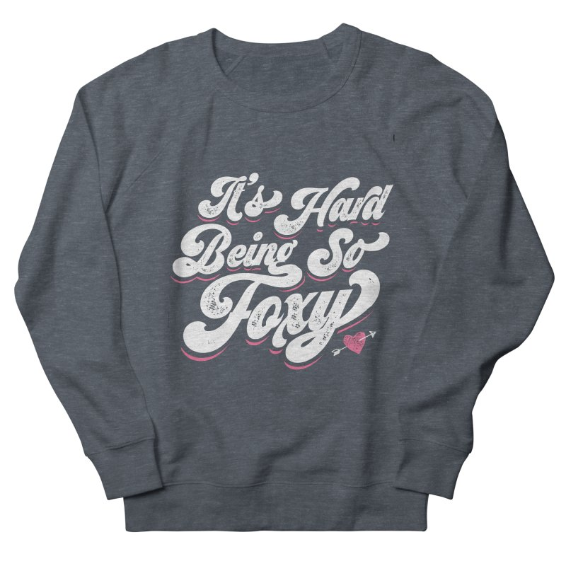 It's Hard Being So Foxy Women's Sweatshirt by Vintage Pop Tee's Artist Shop