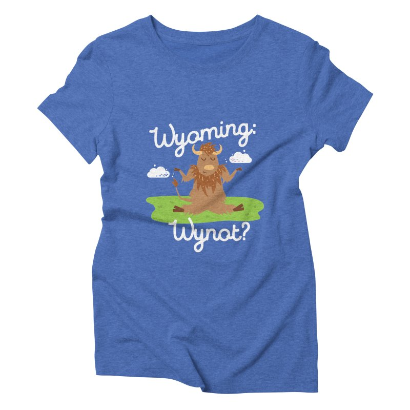 Wyoming: Whynot? Women's Triblend T-shirt by Vintage Pop Tee's Artist Shop