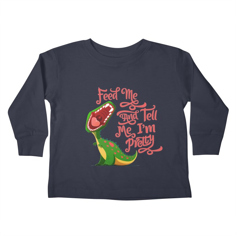 Feed Me & Tell Me I'm Pretty Kids Toddler Longsleeve T-Shirt by Vintage Pop Tee's Artist Shop
