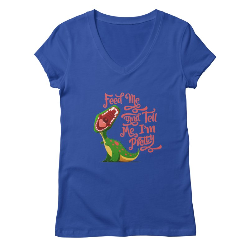 Feed Me & Tell Me I'm Pretty Women's V-Neck by Vintage Pop Tee's Artist Shop